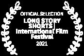 OFFICIAL SELECTION - LONG STORY SHORTS International Film Festival - 2021